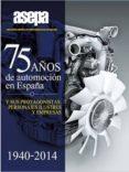 75 AÑOS DE AUTOMOCION EN ESPAÑA - 9788494185977 - VV.AA.
