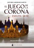 EL JUEGO DE LA CORONA - 9788494527777 - EVELYN SKYE