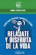 RELAJATE Y DISFRUTA DE LA VIDA: CLAVES PARA PREVENIR Y COMBATIR E L ESTRES - 9788495948977 - MIQUEL CASAS HILARI