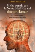 me he tratado con la nueva medicina del dr. hamer: un extraordinario acercamiento terapéutico (ebook)-pierre pellizan-9788497779777