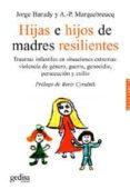 HIJAS E HIJOS DE MADRES RESILIENTES: TRAUMAS INFANTILES EN SITUAC IONES EXTREMAS: VIOLENCIA DE GENERO, GUERRA, GENOCIDIO, PERSECUCION Y EXILIO - 9788497841177 - JORGE BARUDY