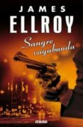 SANGRE VAGABUNDA - 9788498725377 - JAMES ELLROY