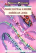 NUEVAS PULSERAS DE LA AMISTAD ANUDADAS CON CUENTAS: CREA PATRONES - 9788498742077 - INGRID MORAS