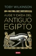 AUGE Y CAIDA DEL ANTIGUO EGIPTO - 9788499920177 - TOBY WILKINSON
