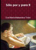 SÓLO POR Y PARA TI (EBOOK) - cdlap00006177 - EVA MARIA MAISANAVA TROBO
