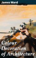 Ebooks para j2me gratis descargar COLOUR DECORATION OF ARCHITECTURE de JAMES WARD