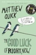 THE GOOD LUCK OF RIGHT NOW - 9781447247487 - MATTHEW QUICK