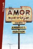 EL AMOR, ESE VIEJO NEÓN - 9788403515987 - KARMELO C. IRIBARREN