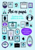 ASI ES PAPA. CUADERNO DE LA HISTORIA DE SU VIDA - 9788403517387 - ROXY BALD