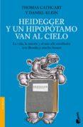HEIDEGGER Y UN HIPOPOTAMO VAN AL CIELO: LA VIDA, LA MUERTE Y EL M AS ALLA ESTUDIADOS CON FILOSOFIA Y MUCHO HUMOR - 9788408005087 - THOMAS CATHCART