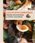 GUIA DE SETAS COMESTIBLES - 9788415989387 - GUILLAUME EYSSARTIER