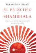 EL PRINCIPIO DE SHAMBHALA: DESCUBRIENDO EL TESORO OCULTO DE LA HUMANIDAD - 9788416145287 - SAKYONG MIPHAM