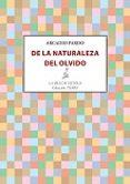DE LA NATURALEZA DEL OLVIDO - 9788416469987 - ARCADIO PARDO
