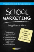 SCHOOL MARKETING: COMO VENDER MAS SIENDO UN CENTRO DE ENSEÑANZA - 9788417209087 - LUIGI SARRIAS MARTI