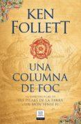 UNA COLUMNA DE FOC (SAGA ELS PILARS DE LA TERRA 3) - 9788417444587 - KEN FOLLETT