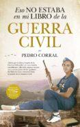 eso no estaba en mi libro de la guerra civil-pedro corral-9788417558987