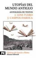 UTOPIAS DEL MUNDO ANTIGUO: ANTOLOGIA DE TEXTOS - 9788420636887 - J. LENS TUERO