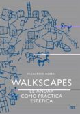 WALKSCAPES (2ª ED.): EL ANDAR COMO PRACTICA ESTETICA - 9788425225987 - FRANCESCO CARERI