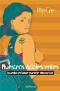 NUESTROS ADOLESCENTES: CUANDO EDUCAR PARECE IMPOSIBLE - 9788429315387 - RITA GAY