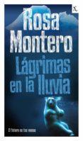LAGRIMAS EN LA LLUVIA: EL FUTURO EN TUS MANOS - 9788432296987 - ROSA MONTERO