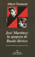 JOSE MARTINEZ: LA EPOPEYA DE RUEDO IBERICO - 9788433905987 - ALBERT FORMENT