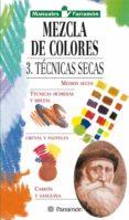 MEZCLA DE COLORES 3: TECNICAS SECAS - 9788434221987 - VV.AA.