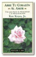 ABRE TU CORAZON AL AMOR - 9788441404687 - KEN KEYES