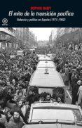 EL MITO DE LA TRANSICION PACIFICA: VIOLENCIA Y POLITICA EN ESPAÑA (1975-1982) - 9788446045687 - SOPHIE BABY