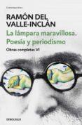 LA LÁMPARA MARAVILLOSA: POESÍA Y PERIODISMO (OBRAS COMPLETAS VI) - 9788466342087 - RAMON MARIA DEL VALLE INCLAN