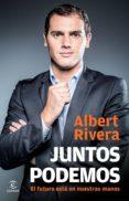 (PE) JUNTOS PODEMOS: EL FUTURO ESTA EN NUESTRAS MANOS - 9788467040487 - ALBERT RIVERA