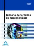 GLOSARIO DE TERMINOS DE MANTENIMIENTO.TEST - 9788467612387 - VV.AA.