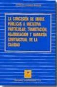 LA CONCESION DE OBRAS PUBLICAS A INICIATIVA PARTICULAR: TRAMITACI ON, ADJUDICACION Y GARANTIA CONTRACTUAL DE LA CALIDAD - 9788471114587 - ANA BELEN CASARES MARCOS