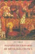 PEQUEÑO DICCIONARIO DE MITOLOGIA CELTICA (2ª ED.) - 9788476518687 - JEAN MARKALE