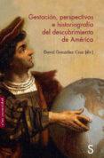 GESTACIÓN, PERSPECTIVAS E HISTORIOGRAFÍA DEL DESCUBRIMIENTO DE AMÉRICA - 9788477375487 - DAVID GONZALEZ CRUZ