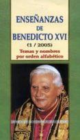 ENSEÑANZAS DE BENEDICTO XVI (1/2005): TEMAS Y NOMBRES POR ORDEN A LFABETICO - 9788484076087 - JOSE ANTONIO MARTINEZ PUCHE O.P.