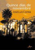 QUINCE DIAS DE NOVIEMBRE (SERIE RICARDO BLANCO 1) - 9788484281887 - JOSE LUIS CORREA
