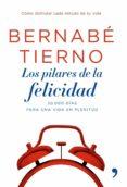 LOS PILARES DE LA FELICIDAD: LAS CLAVES PARA APROVECHAR CADA MINU TO DE TU VIDA (INCLUYE IMAN) - 9788484606987 - BERNABE TIERNO