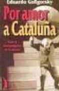 POR AMOR A CATALUÑA: CON EL NACIONALISMO EN LA PICOTA - 9788489644687 - EDUARDO GOLOGORSKY
