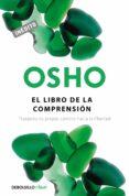 EL LIBRO DE LA COMPRENSION: TRAZANDO TU PROPIO CAMINO HACIA LA LI BERTAD - 9788490326787 - OSHO