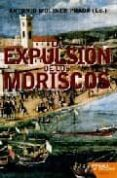 la expulsion de los moriscos-antonio moliner-9788492461387