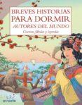 BREVES HISTORIAS PARA DORMIR. AUTORES DEL MUNDO. - 9788492691487 - VV.AA.