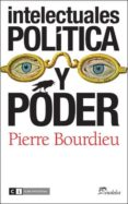 INTELECTUALES POLITICA Y PODER - 9788493947187 - PIERRE BOURDIEU