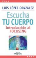 ESCUCHA TU CUERPO: INTRODUCCION AL FOCUSING - 9788497437387 - LUIS LOPEZ GONZALEZ