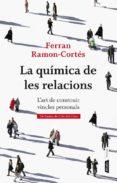 LA QUIMICA DE LES RELACIONS: L ART DE CONSTRUIR VINCLES PERSONALS - 9788498092387 - FERRAN RAMON-CORTES