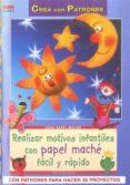 REALIZAR MOTIVOS INFANTILES CON PAPEL MACHE FACIL Y RAPIDO (CREA PATRONES: SERIE PAPEL MACHE) - 9788498741087 - PIA PEDEVILLA