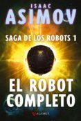 EL ROBOT COMPLETO: SAGA DE LOS ROBOTS 1 - 9788498890587 - ISAAC ASIMOV