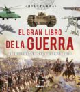 EL GRAN LIBRO DE LA GUERRA: EJÉRCITOS, ARMAS Y ESRATEGIA - 9788499282787 - VV.AA.