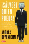 ¡SALVESE QUIEN PUEDA!: EL FUTURO DEL TRABAJO Y LOS TRABAJADORES DEL FUTURO - 9788499929187 - ANDRES OPPENHEIMER