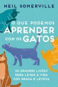 Descargar libros gratis para ipad cydia O QUE PODEMOS APRENDER COM OS GATOS MOBI ePub PDB en español 9788578816087 de NEIL SOMERVILLE