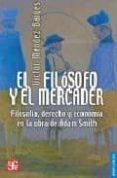 EL FILOSOFO Y EL MERCADER: FILOSOFIA, DERECHO Y ECONOMIA EN LA OB RA DE ADAM SMITH - 9789681672287 - VICTOR MENDEZ BAIGES